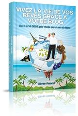 Vivez la vie de vos reves grace à votre blog